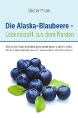 Die Alaska-Blaubeere -  Lebenskraft aus dem Norden