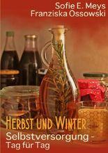 Selbstversorgung - Tag für Tag: Herbst und Winter