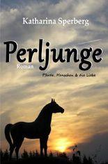 Perljunge, Pferde, Menschen & die Liebe