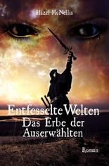 Weltentrilogie / Entfesselte Welten - Das Erbe der Auserwählten