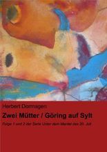 Zwei Mütter / Göring auf Sylt: Folge 1 und 2 der Serie Unter dem Mantel des 20. Juli