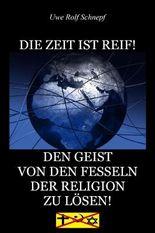 DIE ZEIT IST REIF! - DEN GEIST VON DEN FESSELN DER RELIGION ZU LÖSEN!