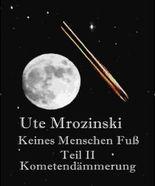 Keines Menschen Fuß Teil II: Kometendämmerung