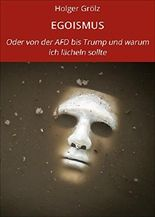 EGOISMUS: Oder von der AFD bis Trump und warum ich lächeln sollte