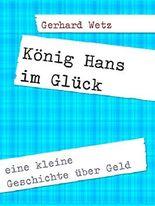 König Hans im Glück: eine kleine Geschichte über Geld und Macht