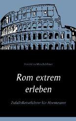 Rom extrem erleben