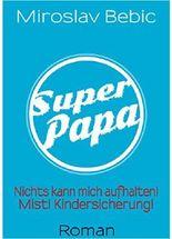 Super Papa!: Nichts kann mich aufhalten! Mist! Kindersicherung!