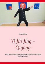 Yi Jin Jing - Qigong: Mit chinesischer Heilgymnastik zu Gesundheit und Wohlbefinden