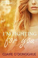 I´M FIGHTING for you (Erotischer Liebesroman)