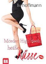 Mörder, High Heels, heiße Küsse: Chick-Lit Liebesroman / Krimi