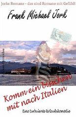 Komm ein bisschen mit nach Italien: Eine turbulente Urlaubskomödie