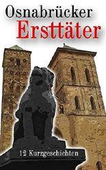 Osnabrücker Ersttäter: 12 Kurzgeschichten (Krimis, Thriller und historische Erzählungen)