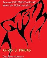 Feuerwolf (ELEMENT ALPHA) 1          Wenn ein Alpha beschützt: Gay-Fantasy-Romance