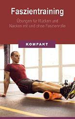 Faszientraining: Übungen für Rücken und Nacken mit und ohne Faszienrolle