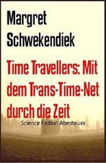 Time Travellers: Mit dem Trans-Time-Net  durch die Zeit: Science Fiction Abenteuer