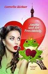 Amélie und der Froschkönig.: Eine Komödie rund um die Liebe
