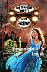 Das magische Amulett #47: Die Teufels-Villa: Romantic Thriller