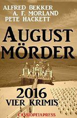August-Mörder 2016: Vier Krimis: Cassiopeiapress Sammelband
