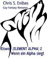 Eiswolf (ELEMENT ALPHA) 2    Wenn ein Alpha siegt: Gay-Fantasy-Romance