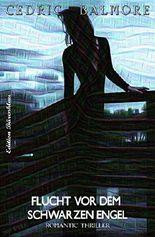 Flucht vor dem schwarzen Engel: Romantic Thriller
