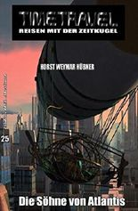 Timetravel #25: Die Söhne von Atlantis: Ein Zeitreise-Abenteuer