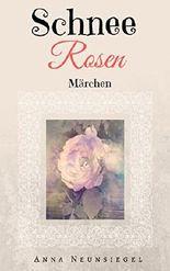 """Schneerosen Märchen: (Spendenaktion """"Märchen gegen Krebs"""")"""