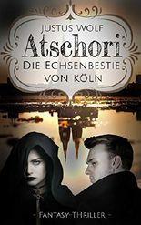 Atschori - Die Echsenbestie von Köln: Fantasy-Thriller