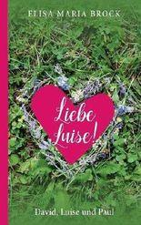 Liebe Luise!: David, Luise und Paul