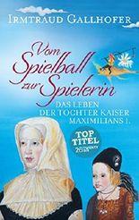 Vom Spielball zur Spielerin: Das Leben der Tochter Kaiser Maximilians I.
