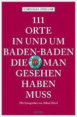 111 Orte in und um Baden-Baden, die man gesehen haben muss