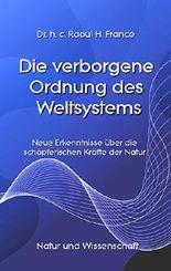 Die verborgene Ordnung des Weltsystems: Neue Erkenntnisse über die schöpferischen Kräfte der Natur (Ratgeber Natur und Wissenschaft)