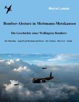 Bomber-Absturz in Mettmann-Metzkausen: Die Geschichte eines Wellington Bombers - Die Maschine, Angriff auf Bochum und Herne, der Absturz, die Crew, Funde
