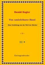 Erzählungen aus der Welt der Bücher / Von unsichtbarer Hand