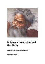 Religionen - ausgedient und überflüssig