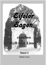Eifeler Sagen zwischen Kyll und Lieser / Eifeler Sagen zwischen Kyll und Lieser Band 4