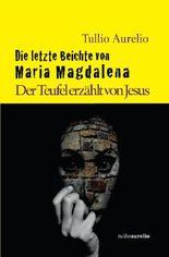 Die letzte Beichte von Maria Magdalena