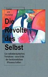 Die Revolte des Selbst: ein selbstanalytisches Verfahren -  eine Kritik der herkömmlichen Wissenschaften