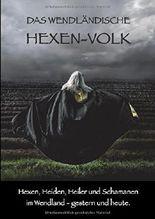 Das Wendländische Hexen-Volk: Hexen, Heiden, Heiler und Schamanen im Wendland - gestern und heute.