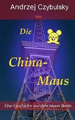 Die China-Maus: Eine Geschichte aus dem neuen Berlin