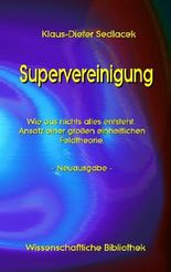 Supervereinigung: Wie aus nichts alles entsteht. Ansatz einer großen einheitlichen Feldtheorie. - Neuausgabe - (Wissenschaftliche Bibliothek)