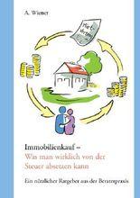 Immobilienkauf - Was man wirklich von der Steuer absetzen kann: Ein nützlicher Ratgeber aus der Beraterpraxis
