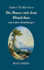 Die Dame mit dem Hündchen: und andere Erzählungen