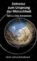 Zeitreise zum Ursprung der Menschheit: Teil 2.1 Die Amazonen