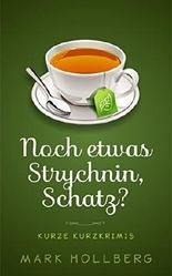 Noch etwas Strychnin, Schatz?: Fiese Minikrimis für zwischendurch
