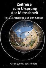Zeitreise zum Ursprung der Menschheit Teil 2.3: Anschlag auf den Caesar