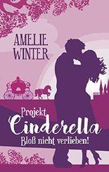 Projekt Cinderella - Bloß nicht verlieben!: Liebesroman (German Edition)