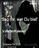 Sag mir, wer Du bist! 1: Ist er aus dem All gekommen? (German Edition)