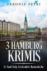 3 Hamburg Krimis: St. Pauli Baby, Leichenfeld, Bunkerleiche: St. Pauli Baby, Leichenfeld, Bunkerleiche
