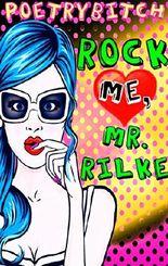 Rock me, Mr. Rilke (Heartbeat Edition)