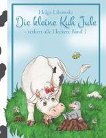 Die kleine Kuh Jule - verliert alle Flecken (Band 1)